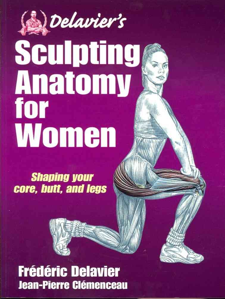 Delavier's Sculpting Anatomy for Women By Delavier, Frederic/ Clemenceau, Jean-Pierre