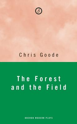 The Forest and the Field By Goode, Chris